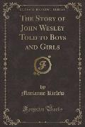 The Story of John Wesley Told to Boys and Girls (Classic Reprint)