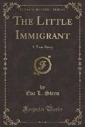 The Little Immigrant: A True Story (Classic Reprint)