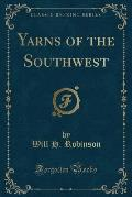 Yarns of the Southwest (Classic Reprint)