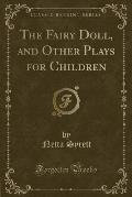 The Fairy Doll, and Other Plays for Children (Classic Reprint)