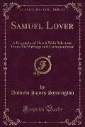 Samuel Lover: A Biographical Sketch with Selections from His Writings and Correspondence (Classic Reprint)
