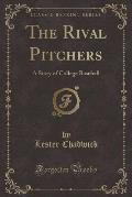 The Rival Pitchers: A Story of College Baseball (Classic Reprint)