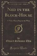Ned in the Block-House: A Tale of Early Days in the West (Classic Reprint)