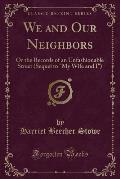 We and Our Neighbors: Or the Record of an Unfashionable Street, a Novel (Classic Reprint)
