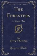 The Foresters: An American Tale (Classic Reprint)