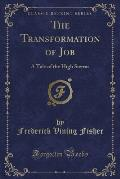 The Transformation of Job: A Tale of the High Sierras (Classic Reprint)