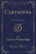 Cartagena: Or the Lost Brigade (Classic Reprint)