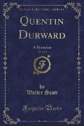 Quentin Durward, Vol. 1 of 2: A Romance (Classic Reprint)