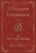 A Valiant Ignorance, Vol. 2 of 3: A Novel (Classic Reprint)