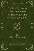 The Boy Allies in the Balkan Campaign, or the Struggle to Save a Nation (Classic Reprint)