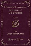 Professor Pressensee, Materialist and Inventor, Vol. 25: A Story (Classic Reprint)