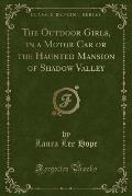 The Outdoor Girls, in a Motor Car or the Haunted Mansion of Shadow Valley (Classic Reprint)