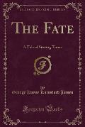 The Fate: A Tale of Stirring Times (Classic Reprint)