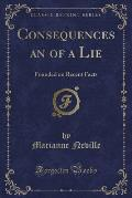 Consequences an of a Lie: Founded on Recent Facts (Classic Reprint)
