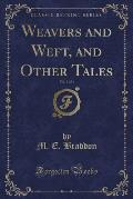 Weavers and Weft, and Other Tales, Vol. 3 of 3 (Classic Reprint)