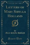 Letters of Mary Sibylla Holland (Classic Reprint)