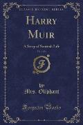 Harry Muir, Vol. 2 of 3: A Story of Scottish Life (Classic Reprint)