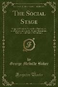 The Social Stage: Original Dramas, Comedies, Burlesques, and Entertainments for Home Recreation, Schools, and Public Exhibitions (Classi
