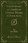 Strongheart an American Comedy Drama in Four Acts (Classic Reprint)