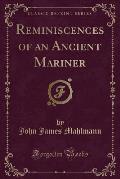 Reminiscences of an Ancient Mariner (Classic Reprint)