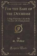 For the Sake of the Duchesse: A Page from the Life of the Vicomte de Championnet (Classic Reprint)