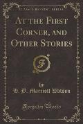 At the First Corner, and Other Stories (Classic Reprint)
