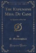 The Expensive Miss. Du Cane: An Episode in Her Life (Classic Reprint)