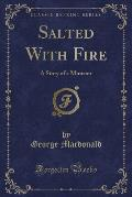 Salted with Fire: A Story of a Minister (Classic Reprint)