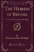 The Heiress of Bruges, Vol. 2 of 4: A Tale of the Year Sixteen Hundred (Classic Reprint)