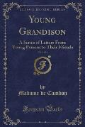 Young Grandison, Vol. 1 of 2: A Series of Letters from Young Persons to Their Friends (Classic Reprint)