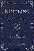 Kindling: A Comedy Drama in Three Acts (Classic Reprint)