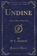 Undine: A Dream Play in Three Acts (Classic Reprint)