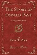 The Story of Oswald Page: A Boy from Arizona (Classic Reprint)