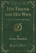 His Friend and His Wife: A Novel of the Quaker Hill Colony (Classic Reprint)