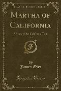 Martha of California, Vol. 9: A Story of the California Trail (Classic Reprint)