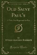 Old Saint Paul's: A Tale of the Plague and the Fire (Classic Reprint)