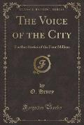 The Voice of the City: Further Stories of the Four Million (Classic Reprint)