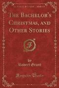 The Bachelor's Christmas, and Other Stories (Classic Reprint)