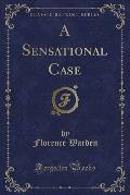 A Sensational Case (Classic Reprint)