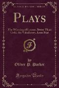 Plays: The Winning of Latane, Better Than Gold, the Valedictory, Lone Star (Classic Reprint)