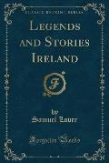 Legends and Stories Ireland (Classic Reprint)