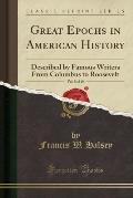 Great Epochs in American History, Vol. 8 of 10: Described by Famous Writers from Columbus to Roosevelt (Classic Reprint)