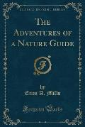 The Adventures of a Nature Guide (Classic Reprint)
