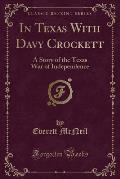 In Texas with Davy Crockett: A Story of the Texas War of Independence (Classic Reprint)