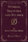 Stories, Sketches and Studies (Classic Reprint)