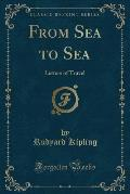 From Sea to Sea: Letters of Travel (Classic Reprint)