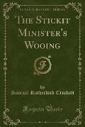 The Stickit Minister's Wooing (Classic Reprint)
