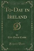 To-Day in Ireland, Vol. 1 of 3 (Classic Reprint)