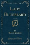Lady Bluebeard, Vol. 1 of 2 (Classic Reprint)