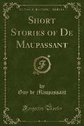 Short Stories of de Maupassant (Classic Reprint)